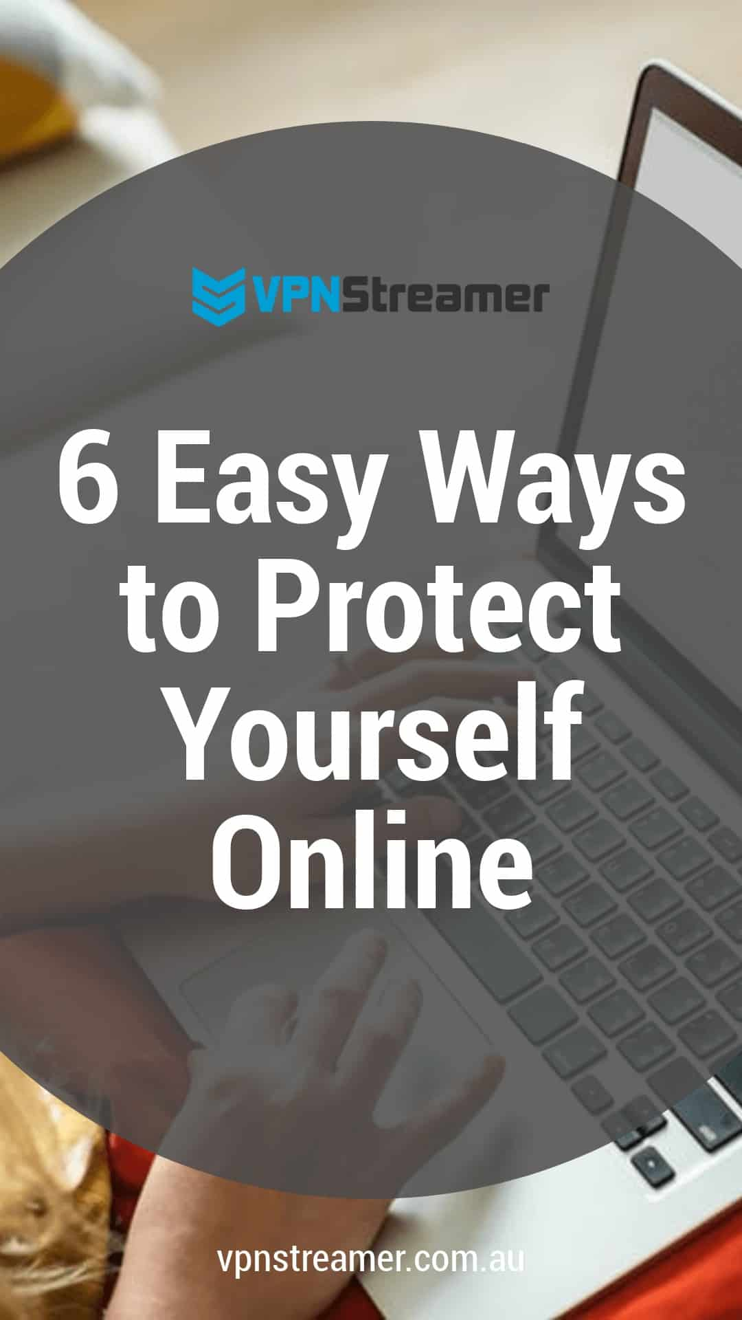 6 Easy Ways to Protect Yourself Online