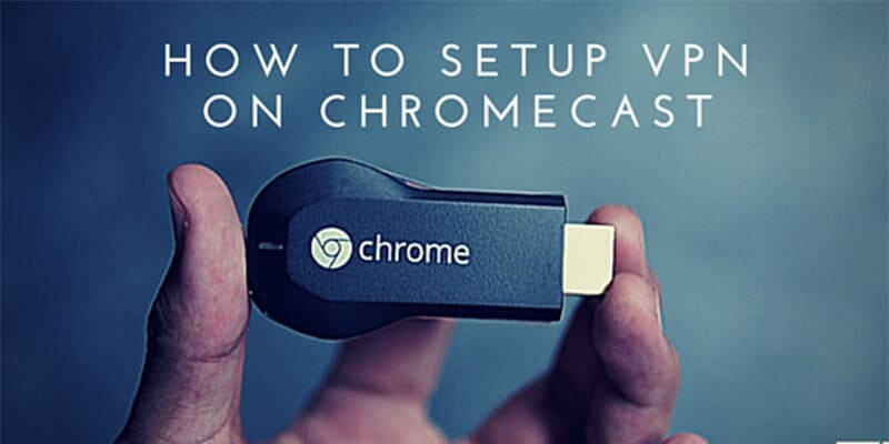 VPN on Chromecast
