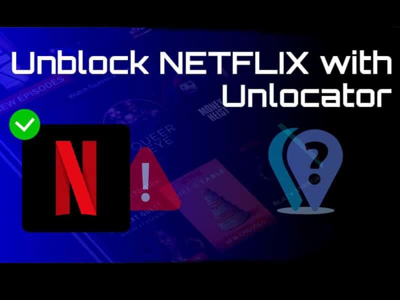 Unlocator to Unblocks Netflix