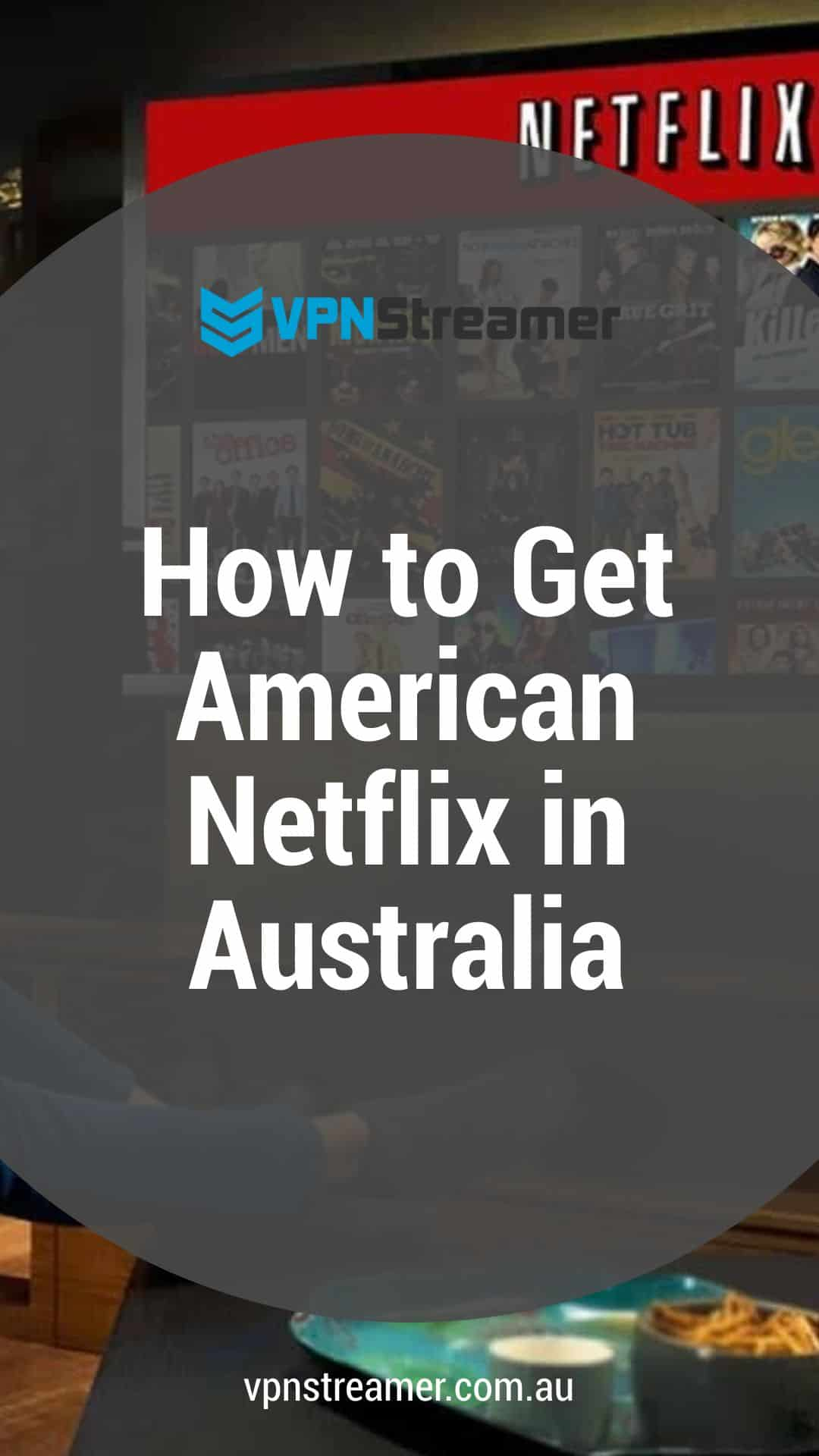 How to Get American Netflix in Australia